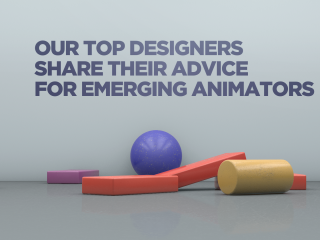 Our Top Designers Share Their Advice for Emerging Animators